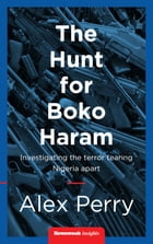 The Hunt For Boko Haram: Investigating the Terror Tearing Nigeria Apart by Alex Perry