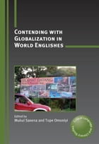 Contending with Globalization in World Englishes by SAXENA, Mukul, OMONIYI, Tope