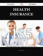 Health insurance 185 Success Secrets - 185 Most Asked Questions On Health insurance - What You Need To Know