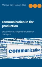 Communication in the Production: production management for senior managers by Marcus Karl Haman