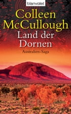 Land der Dornen: Australien-Saga by Colleen McCullough