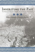 Inheriting the Past: The Making of Arthur C. Parker and Indigenous Archaeology by Chip Colwell