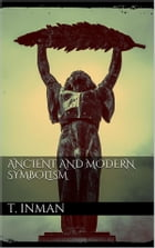 Ancient and Modern Symbolism by Thomas Inman