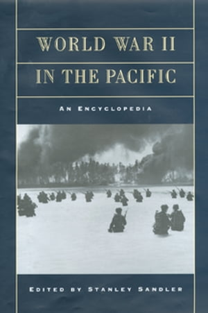 World War II in the Pacific An Encyclopedia