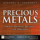 Precious Metals: Heavy Demand Beyond the Obvious by Michael C. Thomsett