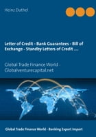 Letter of Credit - Bank Guarantees - Bill of Exchange (Draft) in Letters of Credit: Global Trade Finance World - Globalventurecapital.net by Heinz Duthel