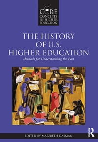 The History of U.S. Higher Education – Methods for Understanding the Past