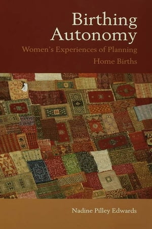Birthing Autonomy Women's Experiences of Planning Home Births