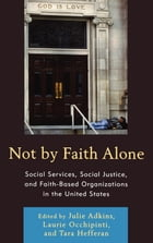 Not by Faith Alone: Social Services, Social Justice, and Faith-Based Organizations in the United…