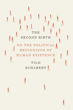 The Second Birth On the Political Beginnings of Human Existence
