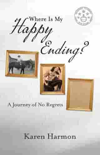 Where Is My Happy Ending?: A Journey of No Regrets by Karen Harmon