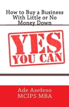 How to Buy a Business With Little or No Money Down by Ade Asefeso MCIPS MBA
