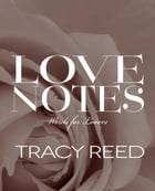 Love Notes: Words For Lovers by Tracy Reed
