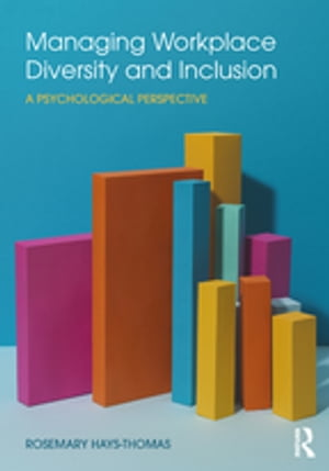 Managing Workplace Diversity and Inclusion A Psychological Perspective