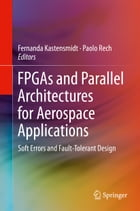 FPGAs and Parallel Architectures for Aerospace Applications: Soft Errors and Fault-Tolerant Design by Fernanda Kastensmidt