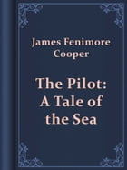 The Pilot: A Tale of the Sea by James Fenimore Cooper