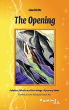 The Opening: Dolphins, Whales and Star Beings - A Journey Home. Foreword and Cover Painting by Francene Hart by Lisa Biritz