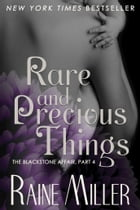 Rare and Precious Things: Book 4 by Raine Miller