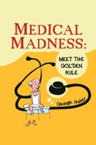 MEDICAL MADNESS: MEET THE GOLDEN RULE