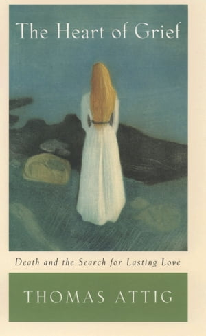 The Heart of Grief Death and the Search for Lasting Love