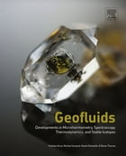 Geofluids: Developments in Microthermometry, Spectroscopy, Thermodynamics, and Stable Isotopes by Vratislav Hurai