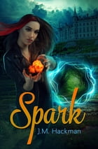 Spark: The Firebrand Chronicles, Book One by J.M. Hackman