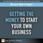 Getting the Money to Start Your Own Business by Bruce Barringer