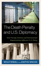 The Death Penalty and U.S. Diplomacy: How Foreign Nations and International Organizations Influence…