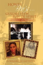HONEY BEA'S… GULLAH STEW FUH DE SPIRIT: LIFE EVERLASTING RECIPES, SAYINGS, MINISTRIES, AND STORIES by Lornabelle Gethers