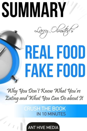 Larry Olmsted's Real Food/Fake Food Why You Don't Know What You're Eating and What You Can Do About It   Summary by Ant Hive Media