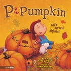 P Is for Pumpkin: God's Harvest Alphabet by Kathy-jo Wargin