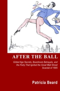 After the Ball: Gilded Age Secrets, Boardroom Betrayals and the Party That Ignited the Great Wall…