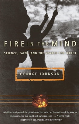 Book Fire in the Mind: Science, Faith, and the Search for Order by George Johnson