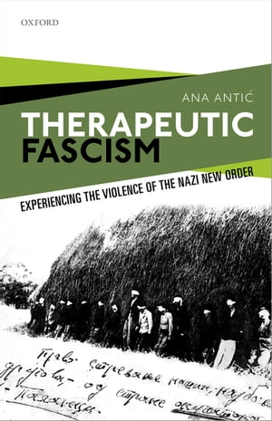 Therapeutic Fascism Experiencing the Violence of the Nazi New Order