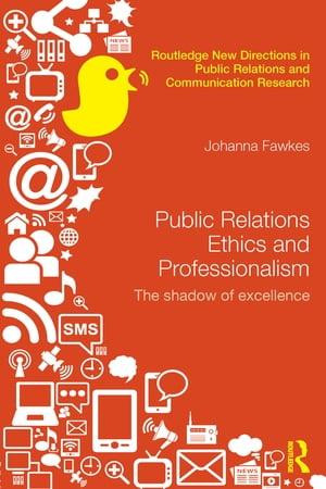 Public Relations Ethics and Professionalism The Shadow of Excellence