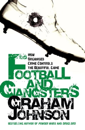 Football and Gangsters How Organised Crime Controls the Beautiful Game