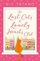 The Lost Cats and Lonely Hearts Club: A heartwarming, laugh-out-loud romantic comedy - not just for cat lovers! by Nic Tatano
