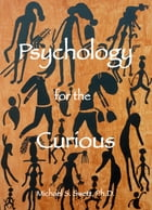 Psychology for the Curious, second edition by Michael S. Swett, Ph.D.