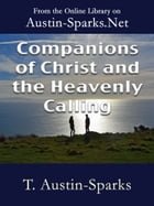 Companions of Christ and the Heavenly Calling by T. Austin-Sparks
