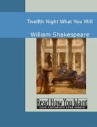 Twelfth Night: What You Will by Shakespeare,William