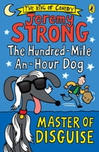 The Hundred-Mile-an-Hour Dog: Master of Disguise by Jeremy Strong