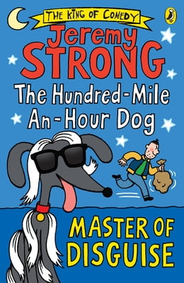 Book The Hundred-Mile-an-Hour Dog: Master of Disguise by Jeremy Strong