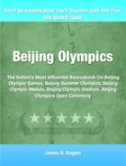 Beijing Olympics: The Nation's Most Influential Sourcebook On Beijing Olympic Games, Beijing Summer Olympics, Beijing  by James Rogers