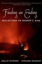 Finding an Ending: Reflections on Wagner's Ring by Philip Kitcher
