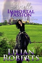 Arielle Immortal Passion by Lilian Roberts