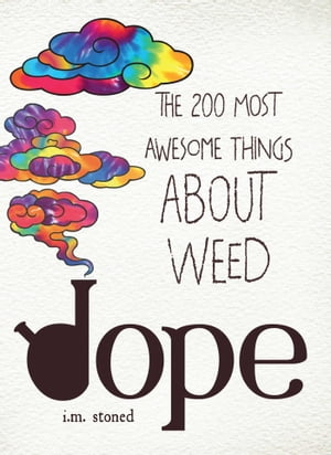 Dope The 200 Most Awesome Things About Weed