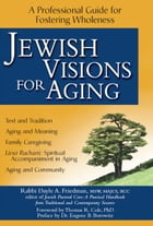 Jewish Visions for Aging: A Professional Guide for Fostering Wholeness by Rabbi Dayle A. Friedman