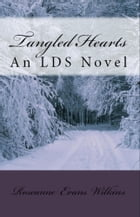Tangled Hearts: An LDS Novel by Roseanne Wilkins