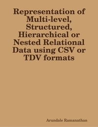 Representation of Multi-level, Structured, Hierarchical or Nested Relational Data using CSV or TDV…