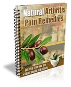 Natural Arthritis Pain Remedies by Anonymous
